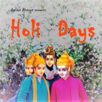 Holi Days [EXTENDED VERSION] by abstract Abstract presents...
