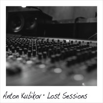 Lost Sessions by Anton Kubikov