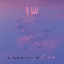 Dance Without Me (Remixes) by DRAMA