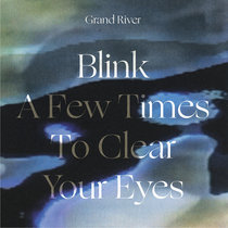Blink A Few Times To Clear Your Eyes by Grand River